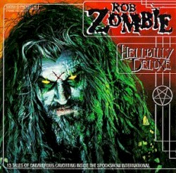 Hellbilly Deluxe: 13 Tales of Cadaverous Cavorting Inside the Spookshow International by Rob Zombie