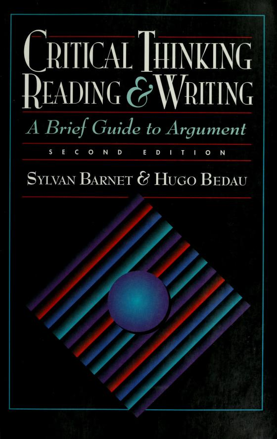 Critical thinking, reading, and writing by [edited by] Sylvan Barnet, Hugo Bedau.
