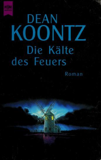 Die kälte des feuers by Dean Koontz. Aus dem Englischen von Andreas Brandhorst
