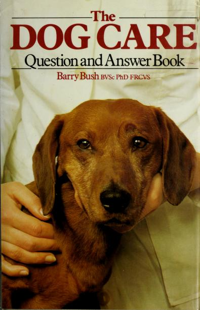 The dog care question and answer book by Barry Bush