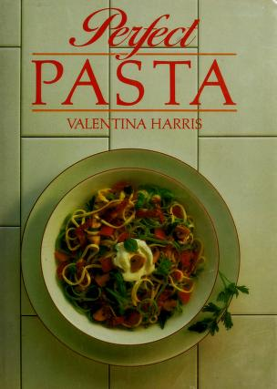 Perfect pasta by Valentina Harris