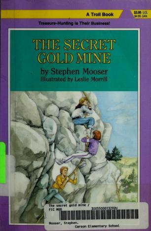 Cover of: The secret gold mine   Stephen Mooser