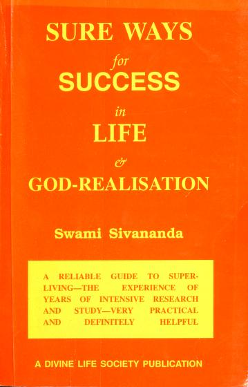 Sure Ways for Success in Life and God-Realisation by Swami Sivananda