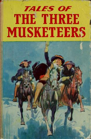 Cover of: Tales of the three Musketeers from 'The three musketeers' and 'Twenty years after' | Alexandre Dumas