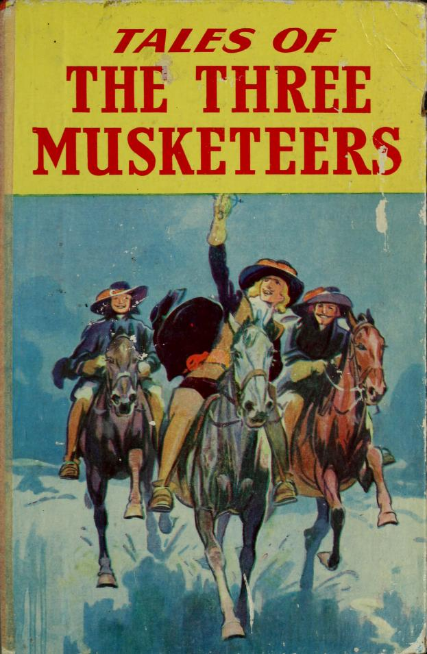 Tales of the three Musketeers from 'The three musketeers' and 'Twenty years after' by Alexandre Dumas