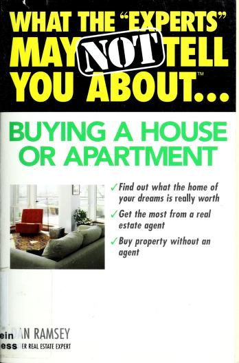 """What the """"experts"""" may not tell you about-- buying a house or apartment by Dan Ramsey"""