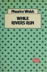 Cover of: While rivers run