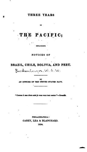 Three Years in the Pacific: Including Notices of Brazil, Chile, Bolivia, Peru by William Samuel Waithman Ruschenberger