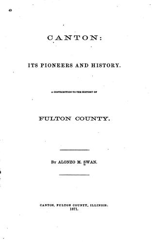 Canton; Its Pioneers and History: A Continuation to the History of Fulton County by Alonzo M. Swan
