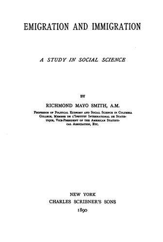 Emigration and Immigration: A Study in Social Science by Richmond Mayo Smith