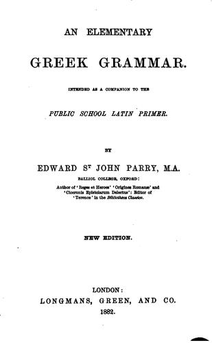 An Elementary Greek Grammar Intended as a Companion to the Public School Latin Primer by Edward St. John Parry