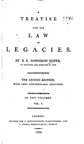 A Treatise Upon the Law of Legacies by Roper Stote Donnison Roper