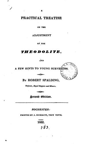 A practical treatise on the adjustment of the theodolite by Robert Spalding