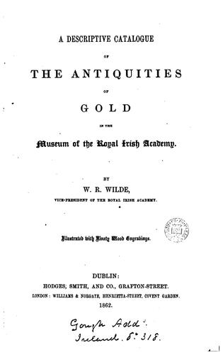 A Descriptive Catalogue of the Antiquities of Gold in the Museum of the ... by William Robert Wilde
