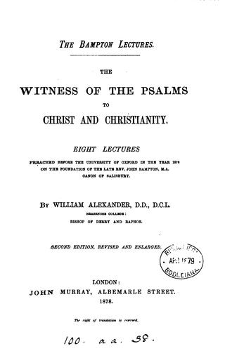 The witness of the Psalms to Christ and Christianity, eight lectures by William Alexander