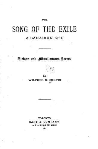 The Song of the Exile: A Canadian Epic. Visions and Miscellaneous Poems by Wilfred S. Skeats