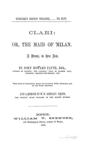 Clari: Or, The Maid of Milan: A Drama, in Three Acts by John Howard Payne