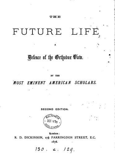The future life, a defence of the orthodox view, by the most eminent American scholars by Future life
