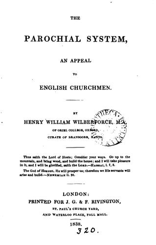 The parochial system, an appeal to English churchmen by Henry William Wilberforce