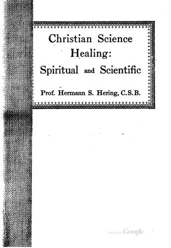 Christian Science Healing, Spritual and Scientific: A Lecture Delivered by Hermann Siegfried Hering