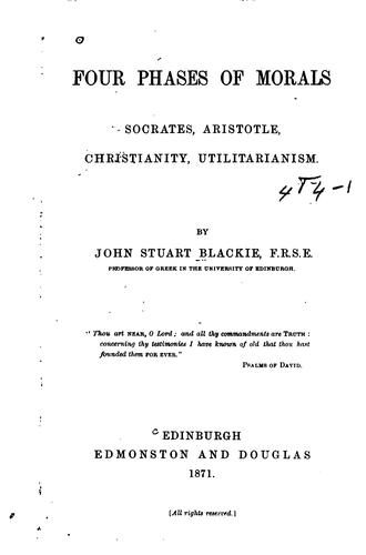 Four Phases of Morals: Socrates, Aristotle, Christianity, Utilitarianism by John Stuart Blackie