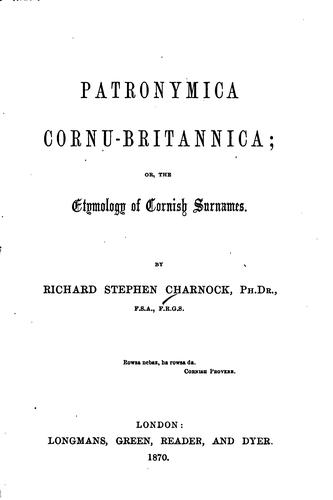 Patronymica Cornu-Britannica, Or, The Etymology of Cornish Surnames by Richard Stephen Charnock