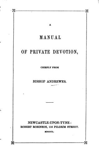 A manual of private devotion, chiefly from bishop Andrewes [compiled by hon. J. Grey] by Lancelot Andrewes
