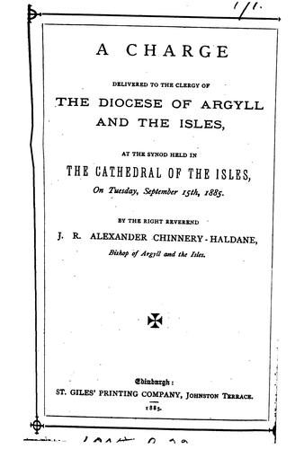 A charge delivered to the clergy of the diocese of Argyll and the Isles by James Robert Alexander Chinnery - Haldane