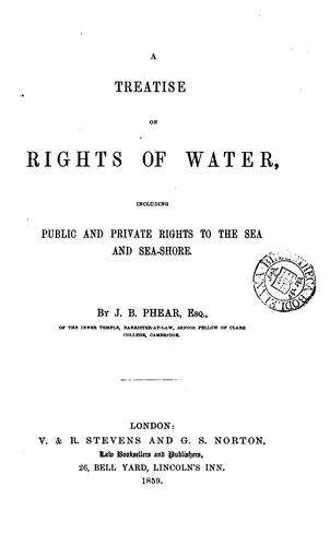 A Treatise on Rights of Water: Including Public and Private Rights to the Sea and Sea-shore by John Budd Phear