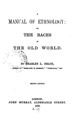 A Manual of Ethnology: Or, The Races of the Old World by Charles Loring Brace