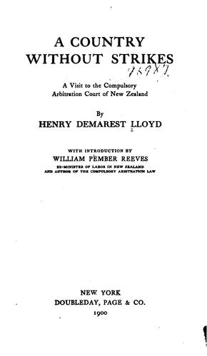 A Country Without Strikes: A Visit to the Compulsory Arbitration Court of New Zealand by Henry Demarest Lloyd
