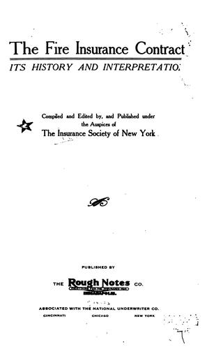 The Fire Insurance Contract: Its History and Interpretation by Insurance Society of New York