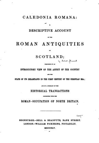 Caledonia Romana: A Descriptive Account of the Roman Antiquities of Scotland by Robert STUART