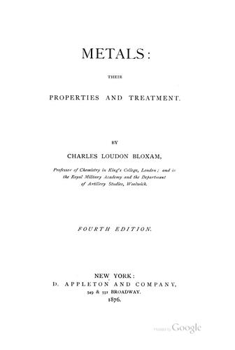 Metals, Their Properties and Treatment by Charles Loundon Bloxam