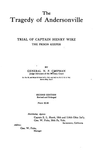 The Tragedy of Andersonville: Trial of Captain Henry Wirz, the Prison Keeper by Norton Parker Chipman