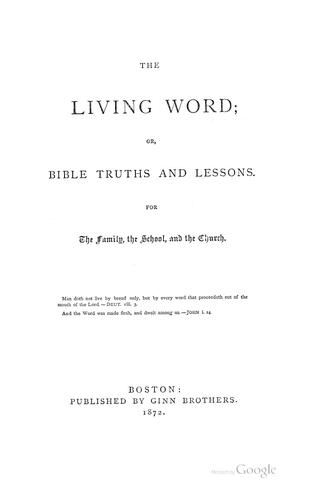 The Living Word: Or, Bible Truths and Lessons. For the Family, the School, and the Church by James C. Parsons