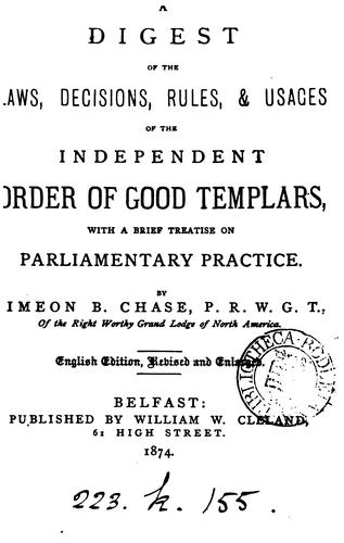 A DIGEST OF THE DECISION, RULES, & USAGES OF THE INDEPENDENT ORDER IF GOOD TEMPLARS by IMEON B. CHASE