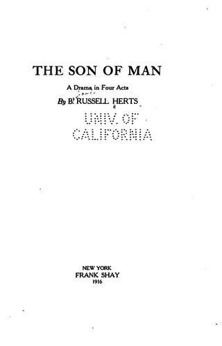 The Son of Man: A Drama in Four Acts by Benjamin Russell Herts