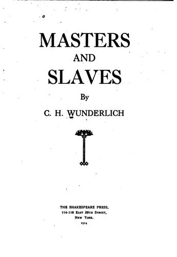 Masters and Slaves by C. H. Wunderlch