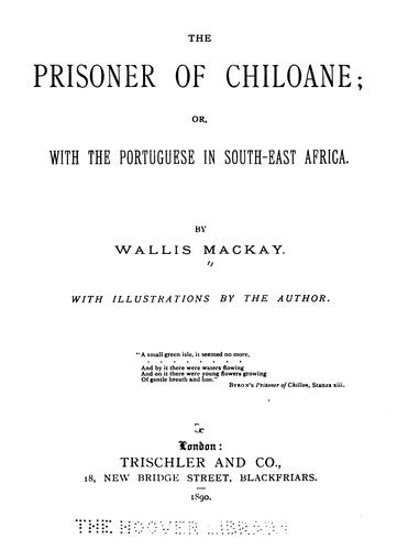 The Prisoner of Chiloane: Or, With the Portuguese in South-east Africa by Wallis Mackay