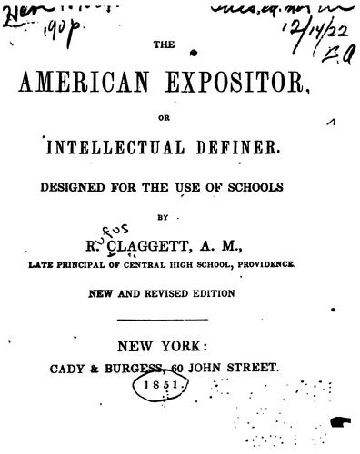 The American Expositor, Or, Intellectual Definer: Designed for the Use of Schools by Rufus Claggett