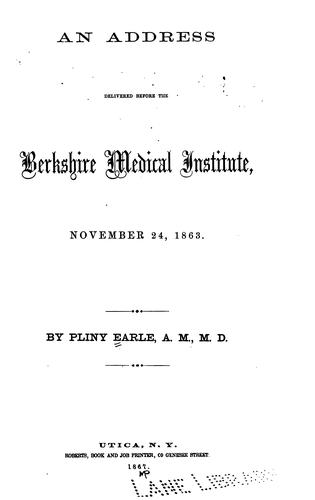 An Address delivered before the Berkshire Medical Institute, November 24, 1863 by Pliny Earle