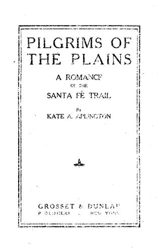 Pilgrims of the Plains: A Romance of the Santa Fé Trail by Kate Adele Aplington