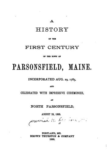 A History of the First Century of the Town of Parsonsfield, Maine by Jeremiah Wadleigh Dearborn