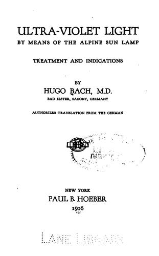 Ultra-violet light by means of the Alpine sun lamp: Treatment and Indications by Hugo Bach