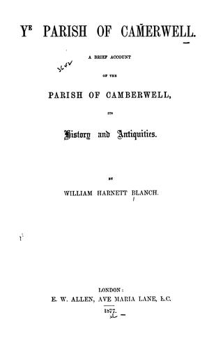Ye Parish of Cam̃erwell: A Brief Account of the Parish of Camberwell, Its History and Antiquities by William Harnett Blanch