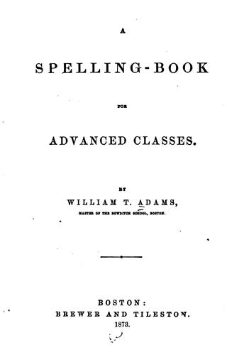 A Spelling-book for Advanced Classes by William Taylor Adams