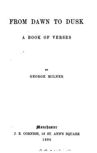 From Dawn to Dusk: A Book of Verses by George MILNER