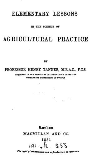 Elementary lessons in the science of agricultural practice by Henry Tanner