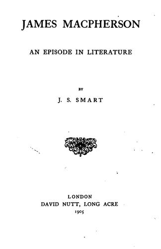 James Macpherson: An Episode in Literature by John Semple Smart